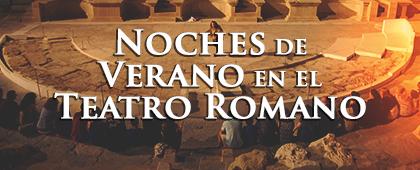 Noches de Verano en el teatro Romano - A partir del 20 de junio