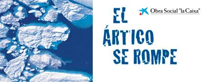 Exposición EL ARTICO SE ROMPE Obra Social La Caixa. Octubre/Noviembre 2017