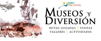 MUSEOS y DIVERSIÓN. Cartagena Puerto de Culturas